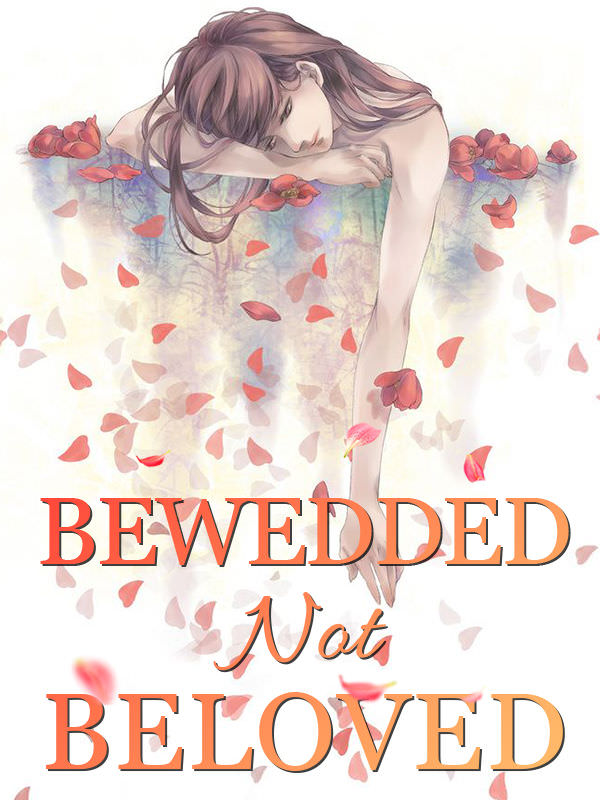 Bewedded, Not Beloved