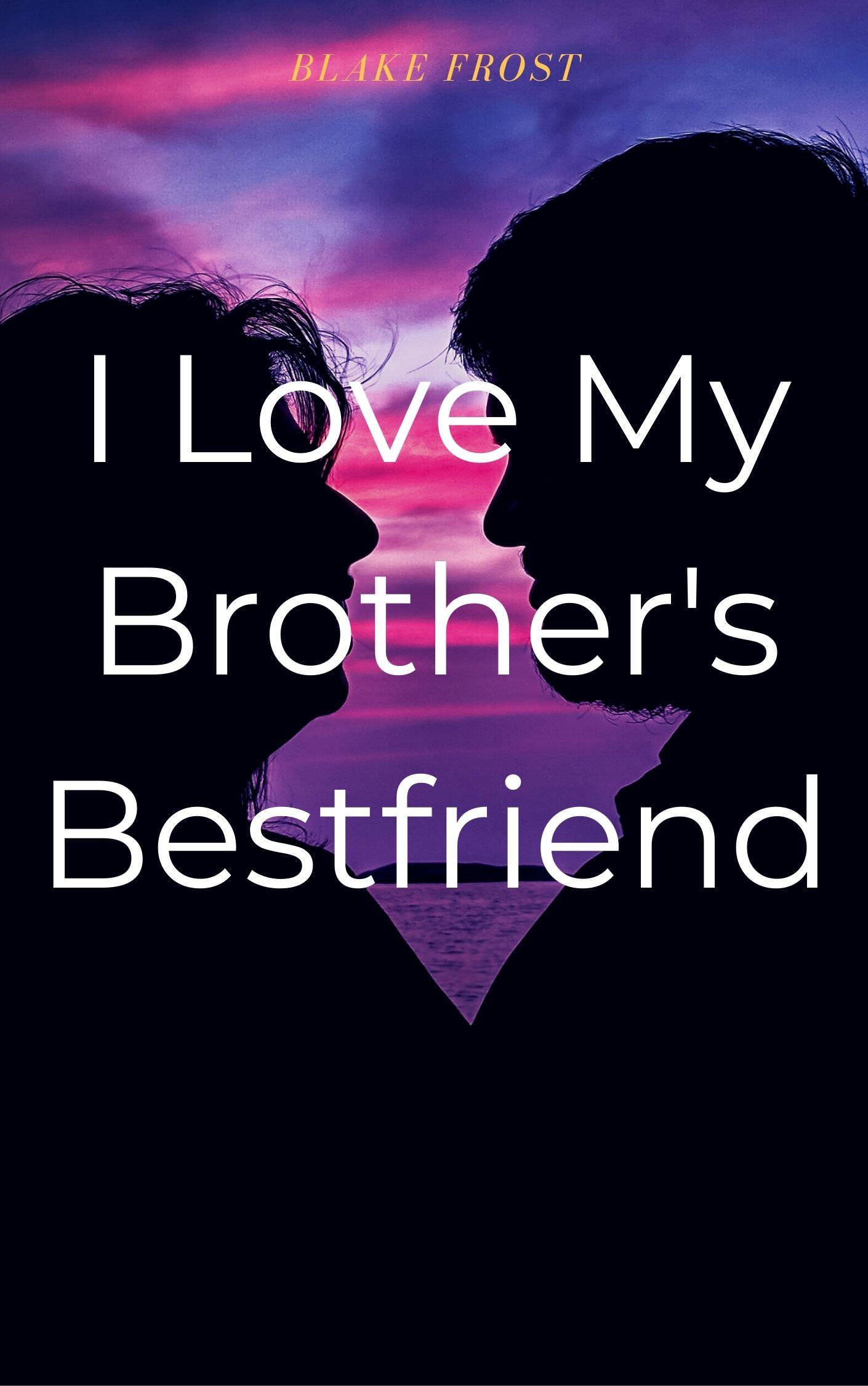 I Love My Brother's Bestfriend