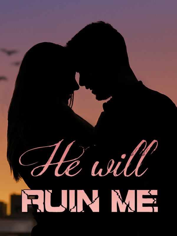 He will ruin me